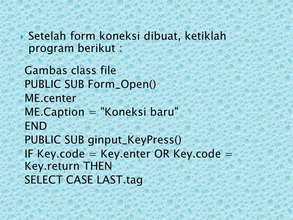 Setelah form koneksi dibuat, ketiklah program berikut :