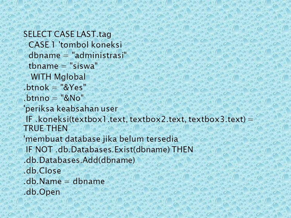 SELECT CASE LAST.tag CASE 1 tombol koneksi. dbname = administrasi tbname = siswa WITH Mglobal.