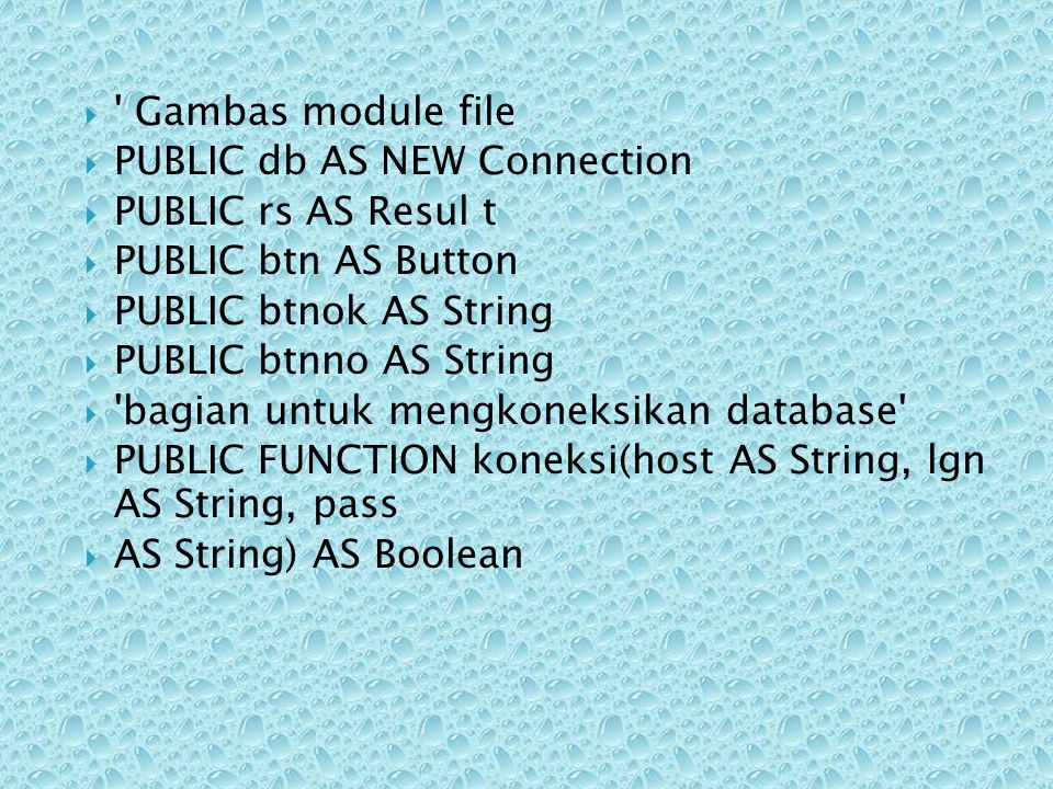 Gambas module file PUBLIC db AS NEW Connection. PUBLIC rs AS Resul t. PUBLIC btn AS Button. PUBLIC btnok AS String.