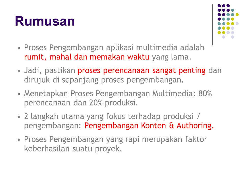 Rumusan Proses Pengembangan aplikasi multimedia adalah rumit, mahal dan memakan waktu yang lama.