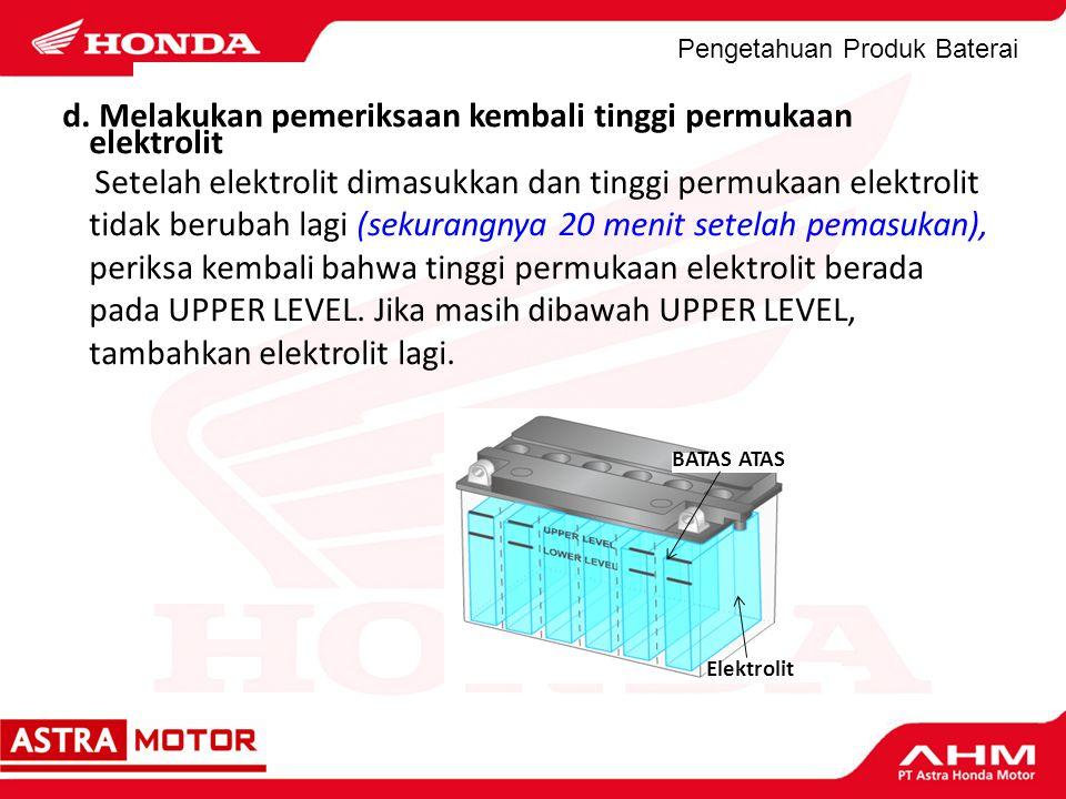 d. Melakukan pemeriksaan kembali tinggi permukaan elektrolit