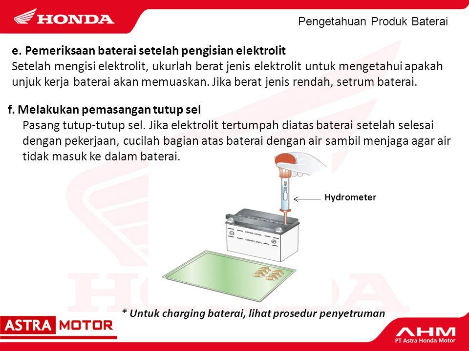 e. Pemeriksaan baterai setelah pengisian elektrolit