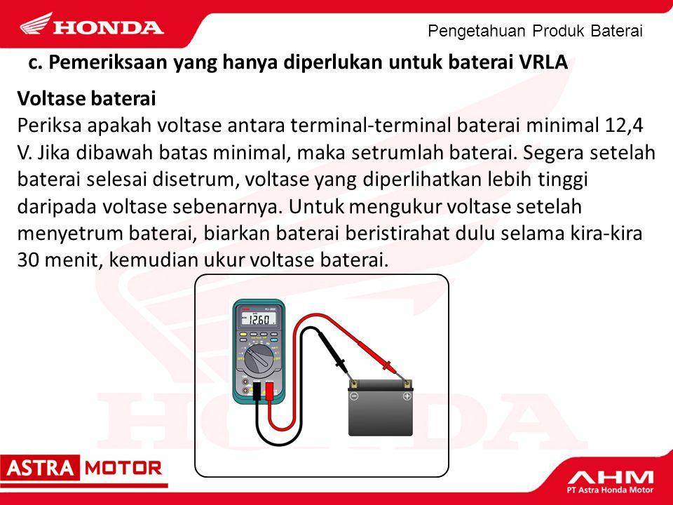 c. Pemeriksaan yang hanya diperlukan untuk baterai VRLA