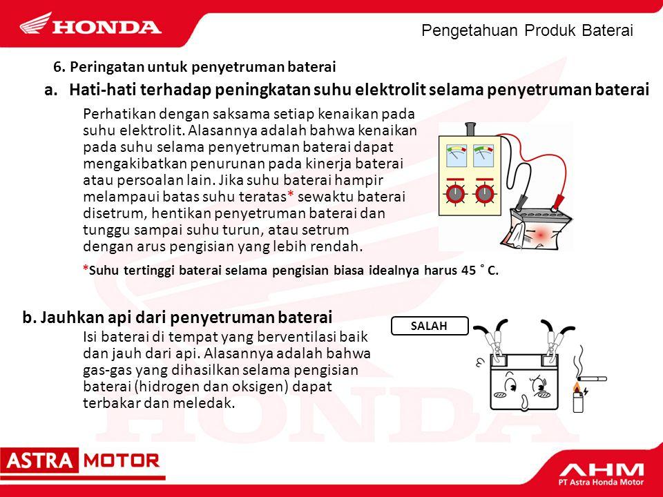 b. Jauhkan api dari penyetruman baterai