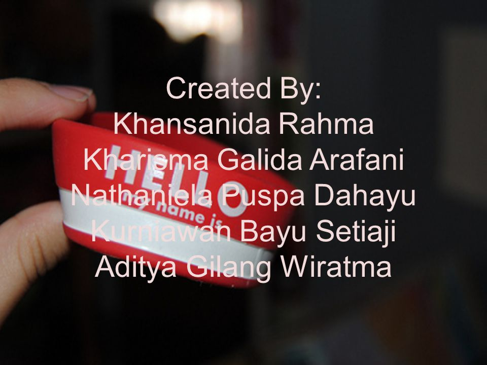Created By: Khansanida Rahma Kharisma Galida Arafani Nathaniela Puspa Dahayu Kurniawan Bayu Setiaji Aditya Gilang Wiratma