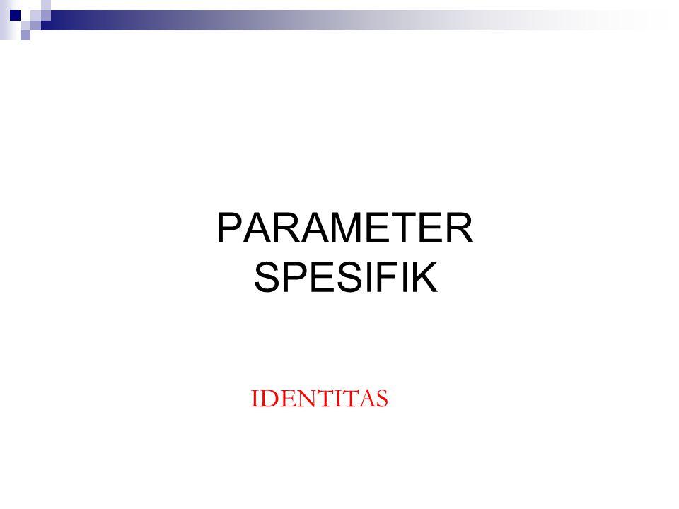 PARAMETER SPESIFIK IDENTITAS