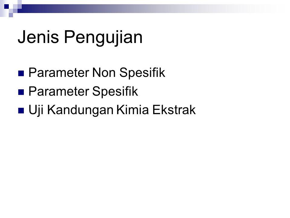 Jenis Pengujian Parameter Non Spesifik Parameter Spesifik