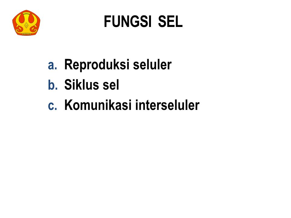 FUNGSI SEL Reproduksi seluler Siklus sel Komunikasi interseluler