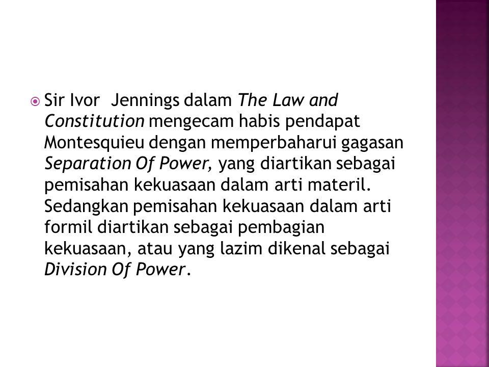 Sir Ivor Jennings dalam The Law and Constitution mengecam habis pendapat Montesquieu dengan memperbaharui gagasan Separation Of Power, yang diartikan sebagai pemisahan kekuasaan dalam arti materil.