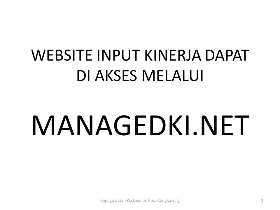 WEBSITE INPUT KINERJA DAPAT DI AKSES MELALUI MANAGEDKI.NET