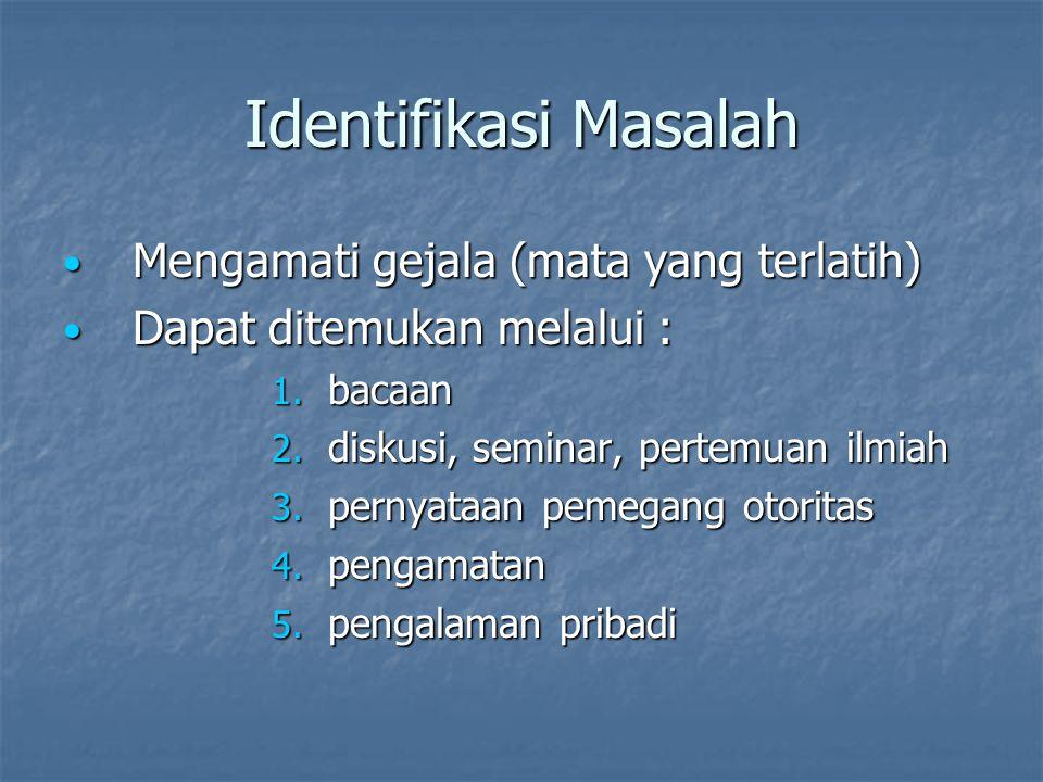 Identifikasi Masalah Mengamati gejala (mata yang terlatih)