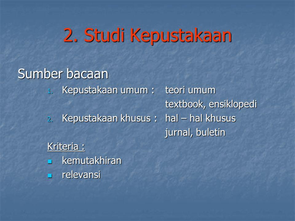 2. Studi Kepustakaan Sumber bacaan Kepustakaan umum : teori umum