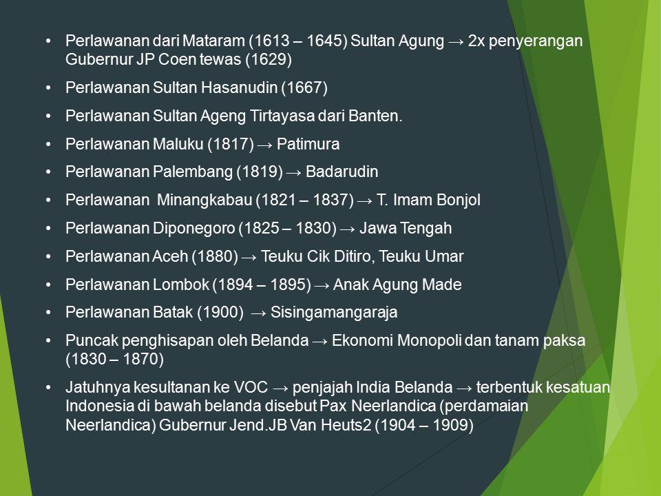 Perlawanan dari Mataram (1613 – 1645) Sultan Agung → 2x penyerangan Gubernur JP Coen tewas (1629)