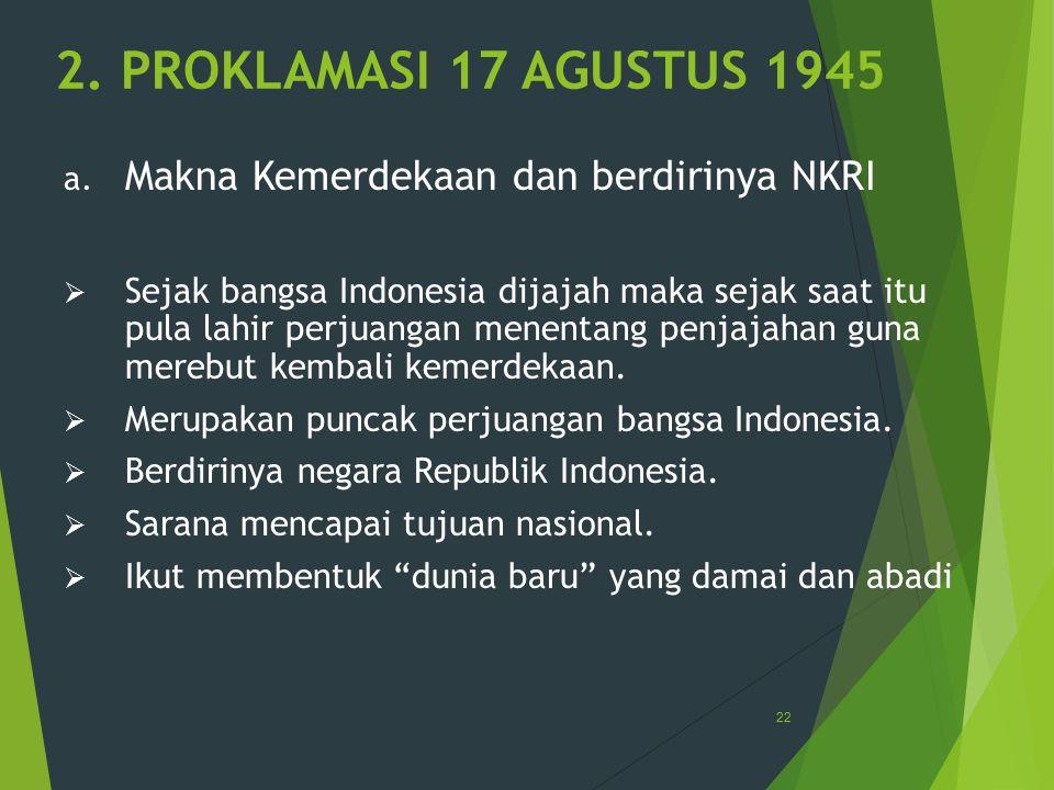 2. PROKLAMASI 17 AGUSTUS 1945 Makna Kemerdekaan dan berdirinya NKRI