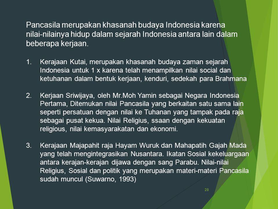 Pancasila merupakan khasanah budaya Indonesia karena nilai-nilainya hidup dalam sejarah Indonesia antara lain dalam beberapa kerjaan.