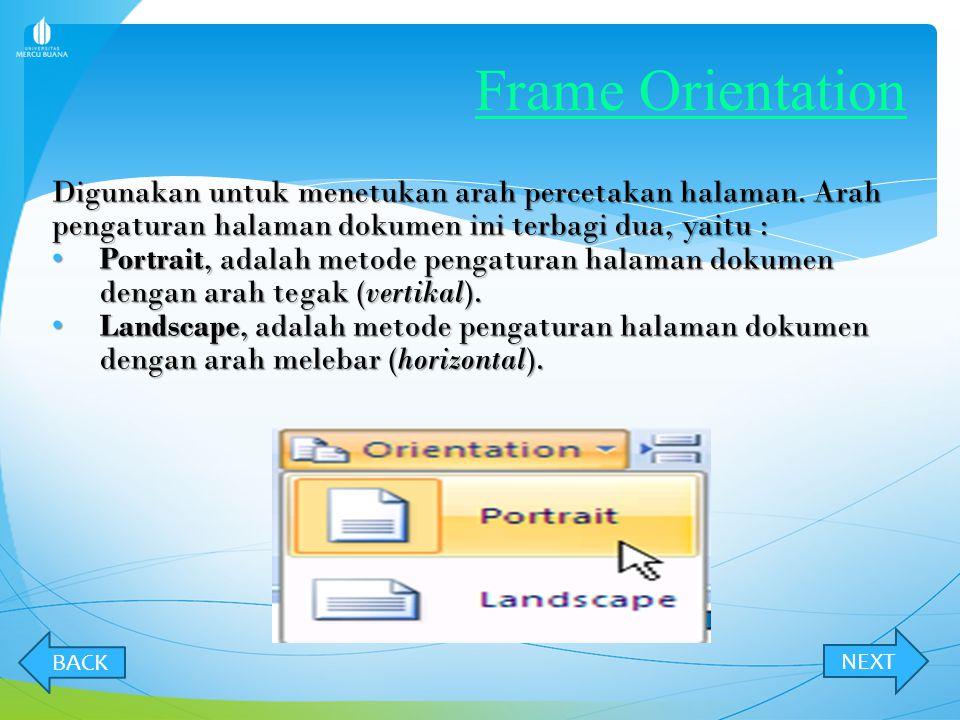 Frame Orientation Digunakan untuk menetukan arah percetakan halaman. Arah pengaturan halaman dokumen ini terbagi dua, yaitu :