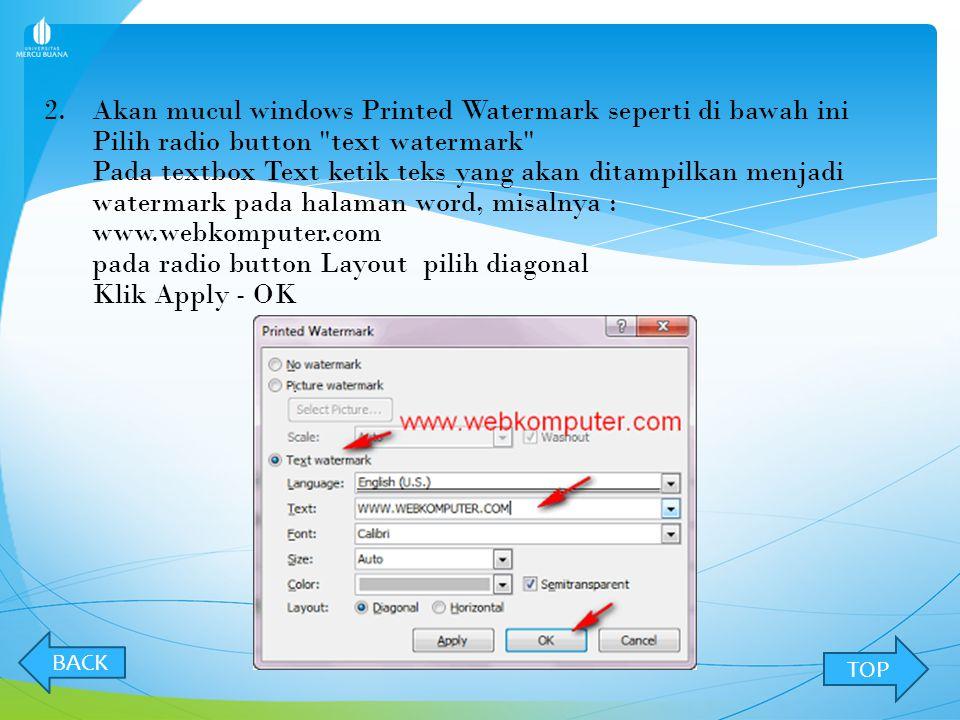 Akan mucul windows Printed Watermark seperti di bawah ini Pilih radio button text watermark Pada textbox Text ketik teks yang akan ditampilkan menjadi watermark pada halaman word, misalnya : www.webkomputer.com pada radio button Layout pilih diagonal Klik Apply - OK