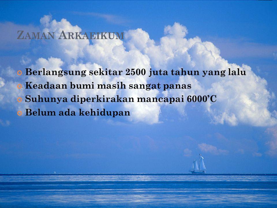 Zaman Arkaeikum Berlangsung sekitar 2500 juta tahun yang lalu