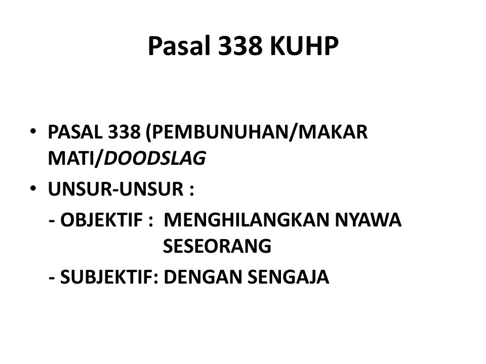 Pasal 338 KUHP PASAL 338 (PEMBUNUHAN/MAKAR MATI/DOODSLAG UNSUR-UNSUR :