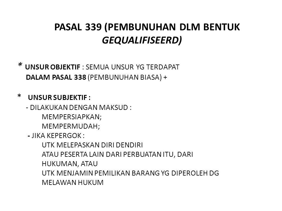 PASAL 339 (PEMBUNUHAN DLM BENTUK GEQUALIFISEERD)