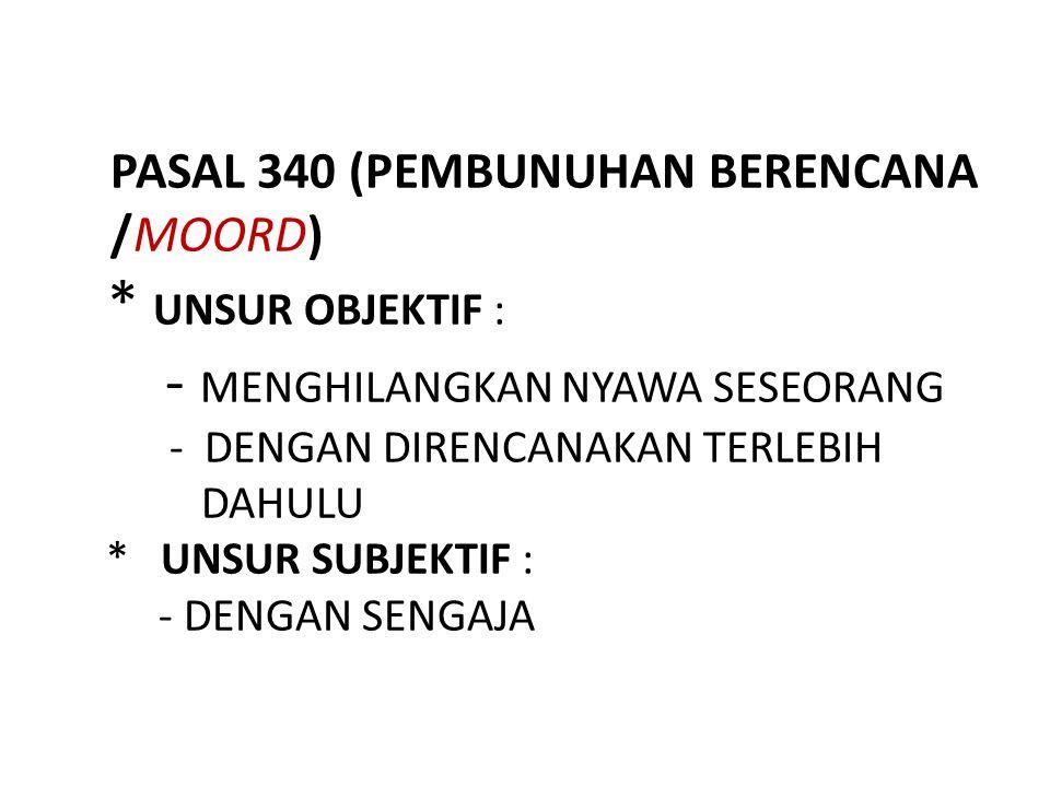 PASAL 340 (PEMBUNUHAN BERENCANA /MOORD)