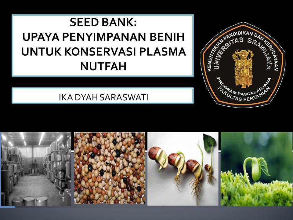 SEED BANK: UPAYA PENYIMPANAN BENIH UNTUK KONSERVASI PLASMA NUTFAH