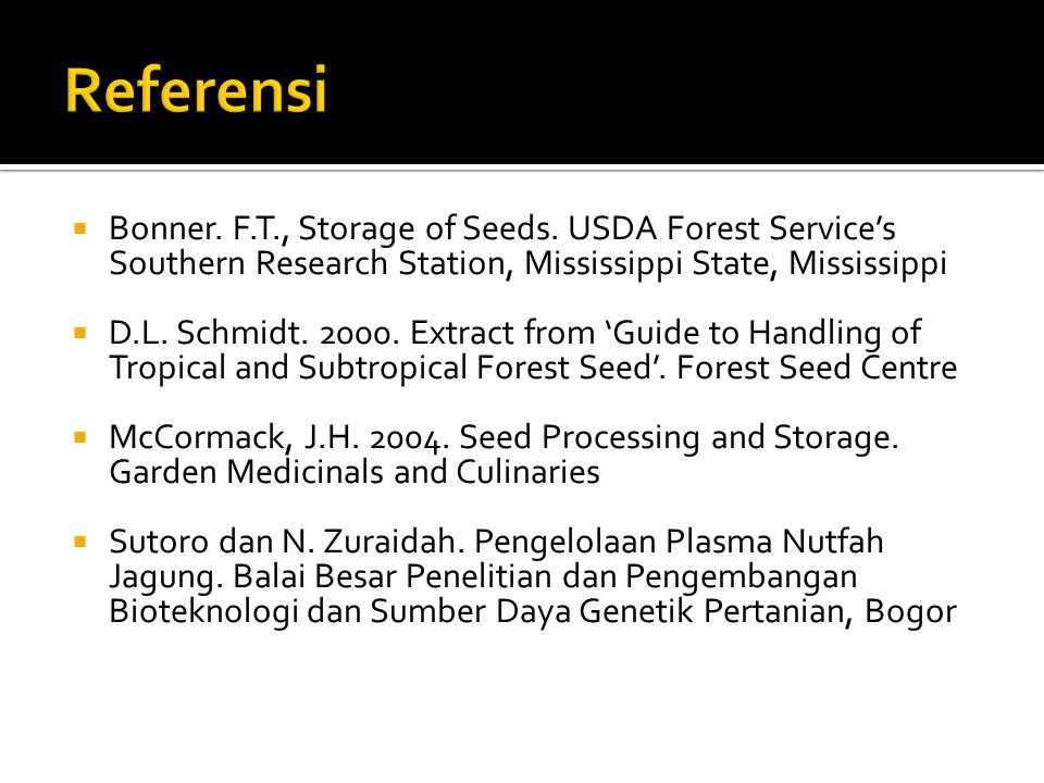 Referensi Bonner. F.T., Storage of Seeds. USDA Forest Service's Southern Research Station, Mississippi State, Mississippi.
