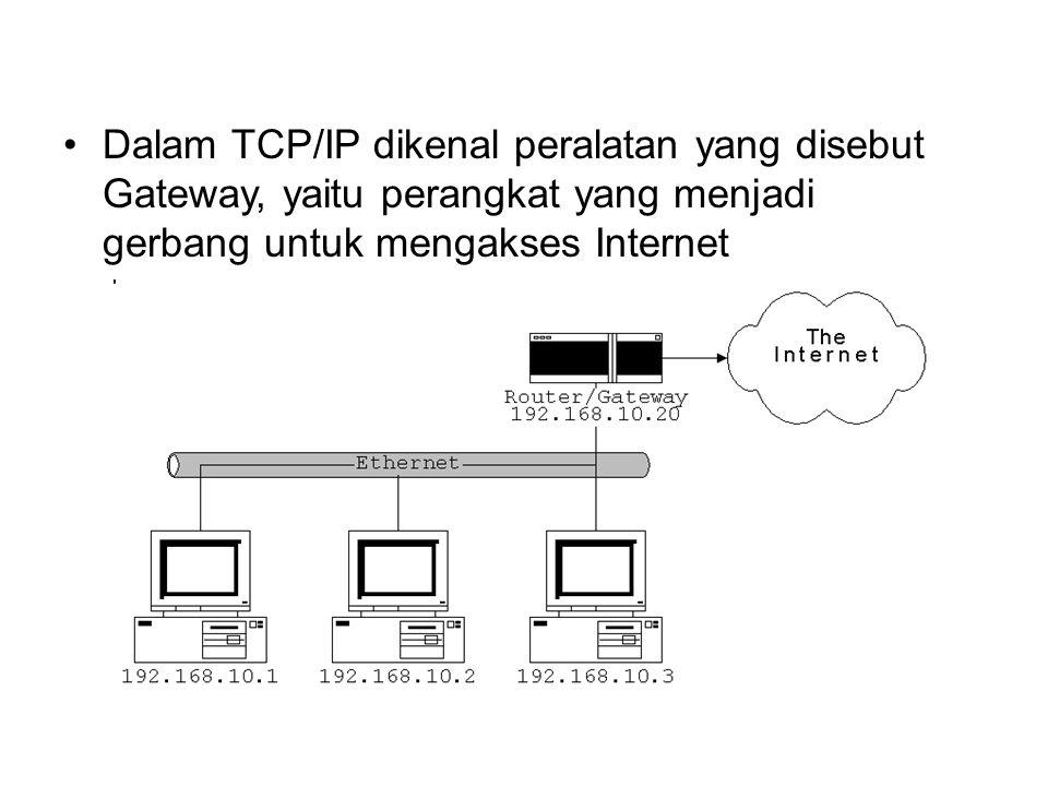 Dalam TCP/IP dikenal peralatan yang disebut Gateway, yaitu perangkat yang menjadi gerbang untuk mengakses Internet