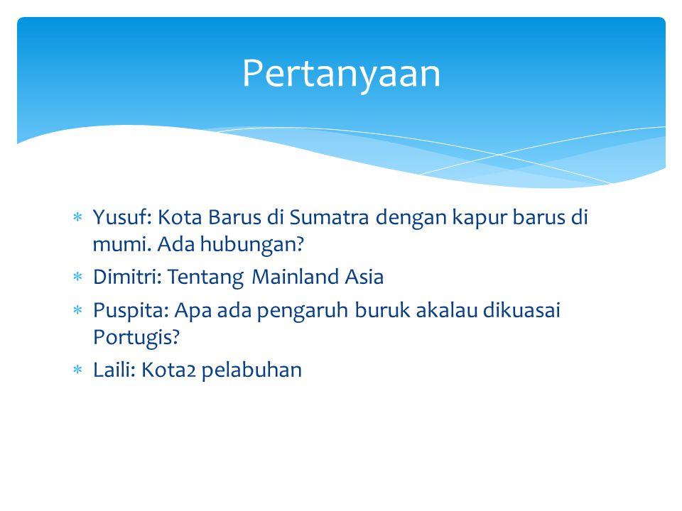 Pertanyaan Yusuf: Kota Barus di Sumatra dengan kapur barus di mumi. Ada hubungan Dimitri: Tentang Mainland Asia.