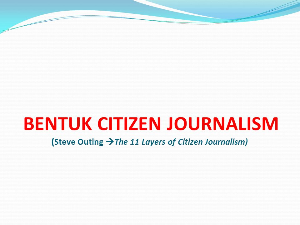 BENTUK CITIZEN JOURNALISM (Steve Outing The 11 Layers of Citizen Journalism)