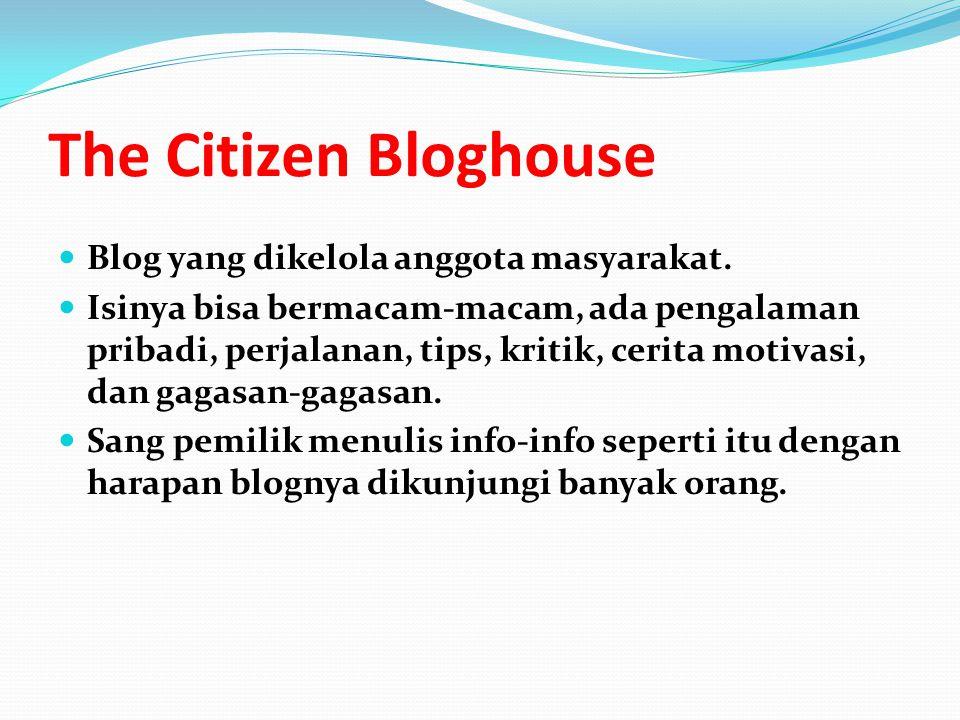 The Citizen Bloghouse Blog yang dikelola anggota masyarakat.