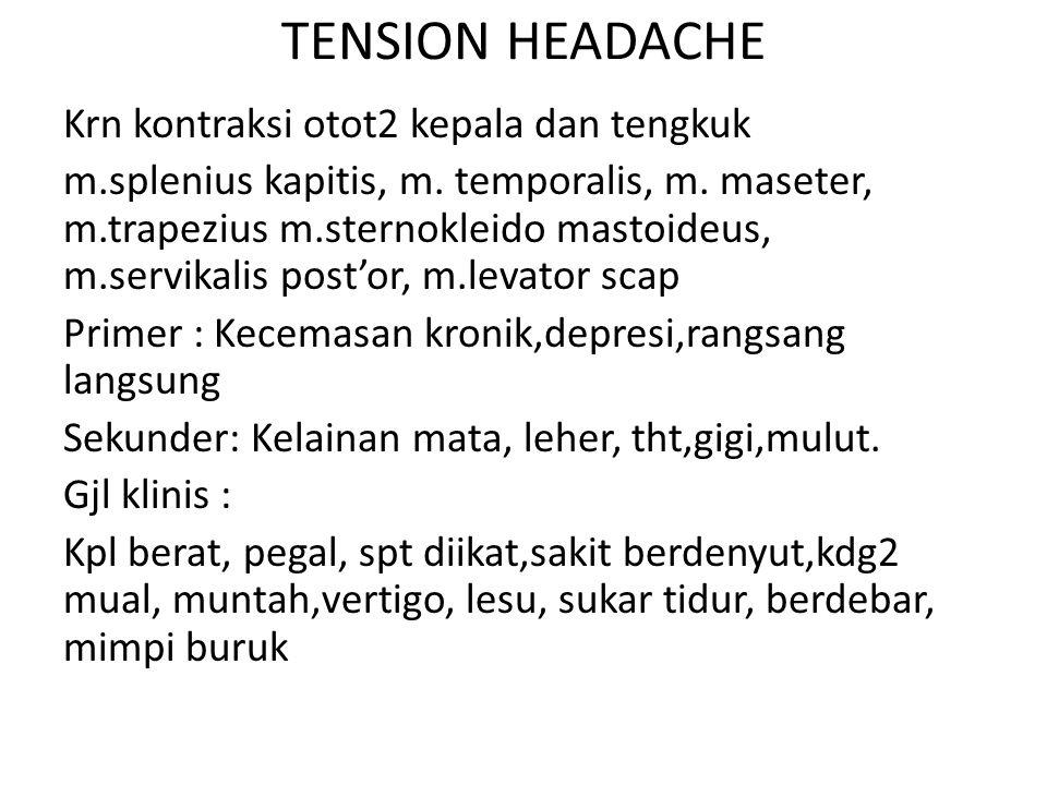 TENSION HEADACHE Krn kontraksi otot2 kepala dan tengkuk