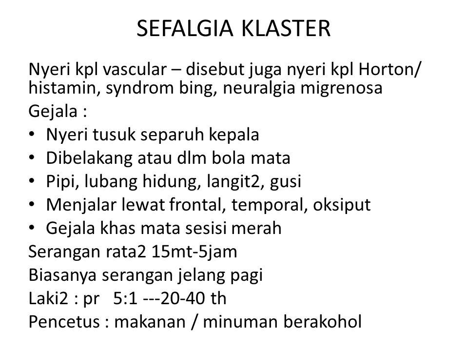 SEFALGIA KLASTER Nyeri kpl vascular – disebut juga nyeri kpl Horton/ histamin, syndrom bing, neuralgia migrenosa.