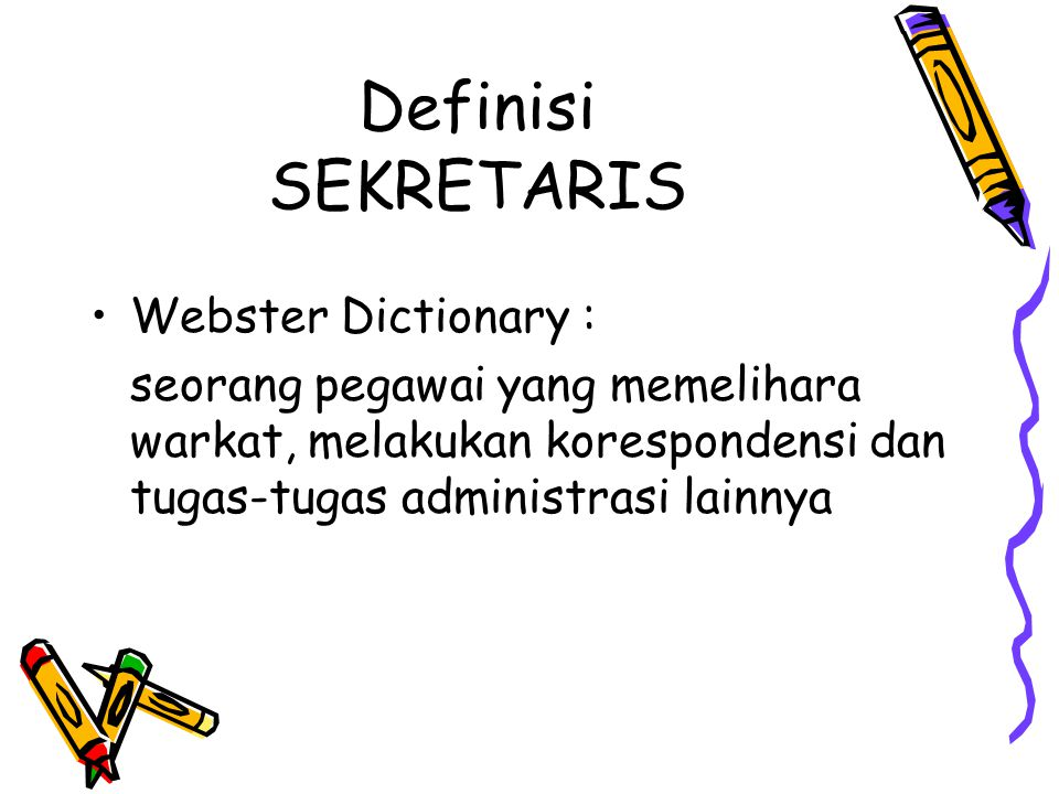 Definisi SEKRETARIS Webster Dictionary :