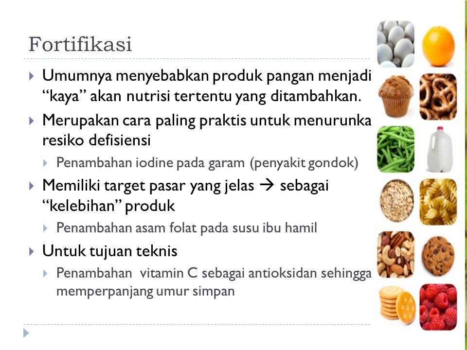 Fortifikasi Umumnya menyebabkan produk pangan menjadi kaya akan nutrisi tertentu yang ditambahkan.