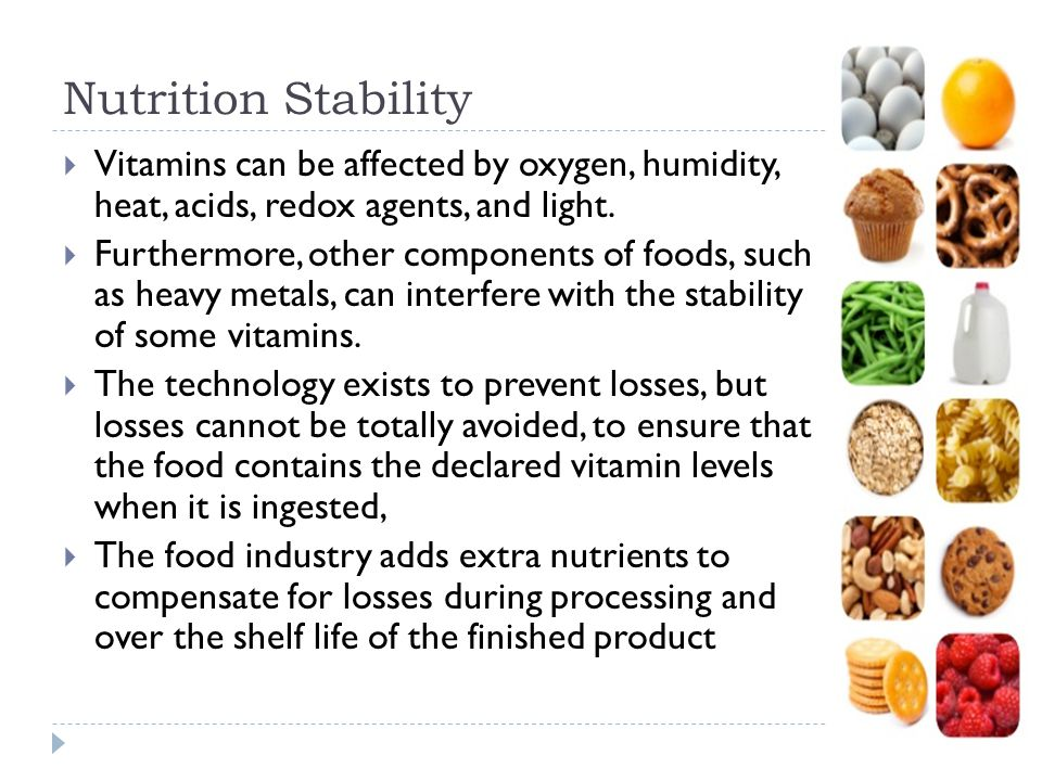 Nutrition Stability Vitamins can be affected by oxygen, humidity, heat, acids, redox agents, and light.