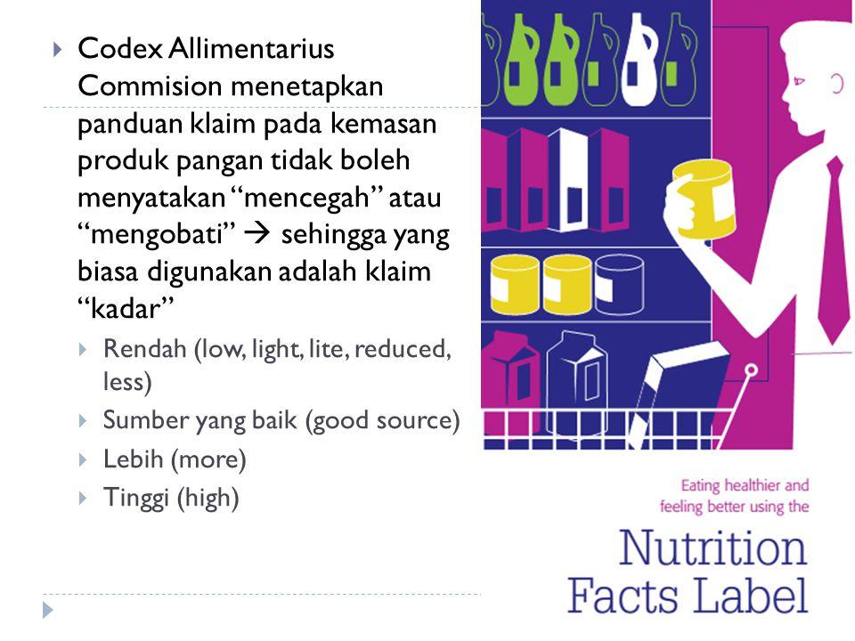 Codex Allimentarius Commision menetapkan panduan klaim pada kemasan produk pangan tidak boleh menyatakan mencegah atau mengobati  sehingga yang biasa digunakan adalah klaim kadar