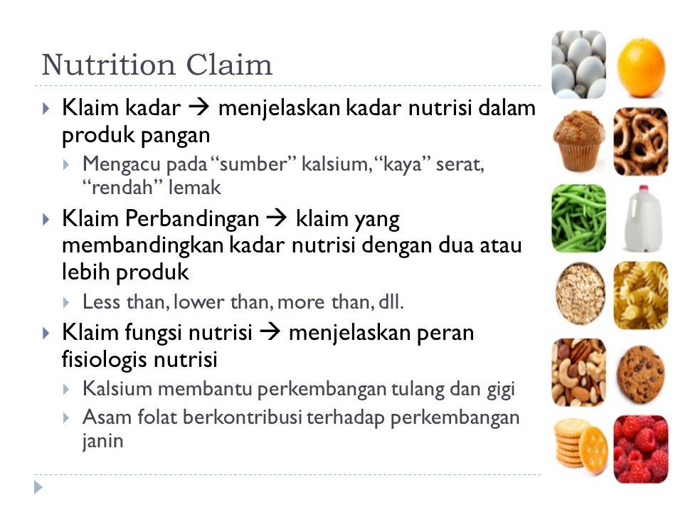 Nutrition Claim Klaim kadar  menjelaskan kadar nutrisi dalam produk pangan. Mengacu pada sumber kalsium, kaya serat, rendah lemak.