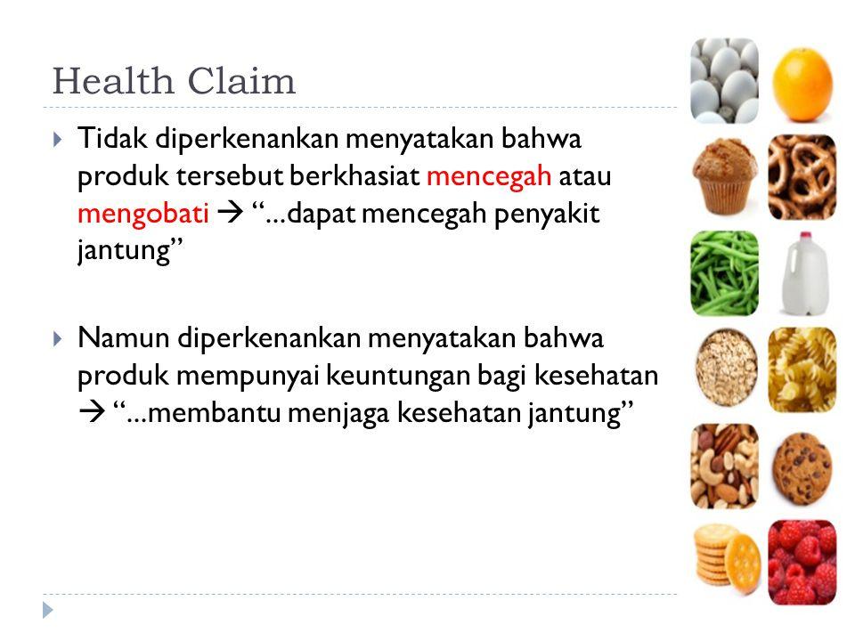 Health Claim Tidak diperkenankan menyatakan bahwa produk tersebut berkhasiat mencegah atau mengobati  ...dapat mencegah penyakit jantung