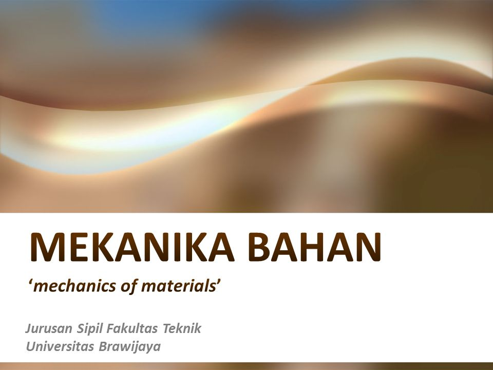 MEKANIKA BAHAN 'mechanics of materials'