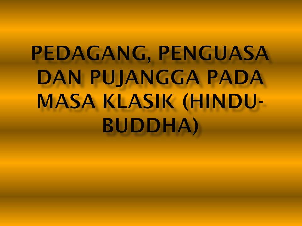 Pedagang, Penguasa dan Pujangga pada masa Klasik (Hindu- Buddha)