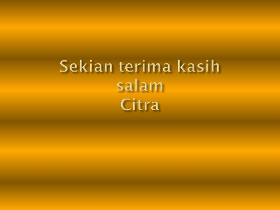 Sekian terima kasih salam Citra