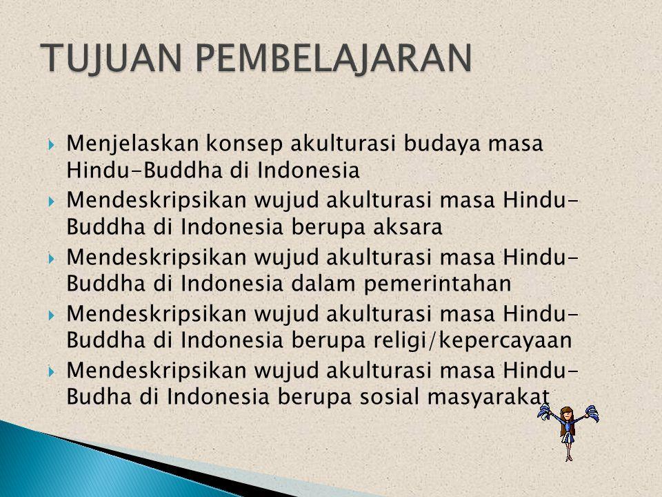 TUJUAN PEMBELAJARAN Menjelaskan konsep akulturasi budaya masa Hindu-Buddha di Indonesia.