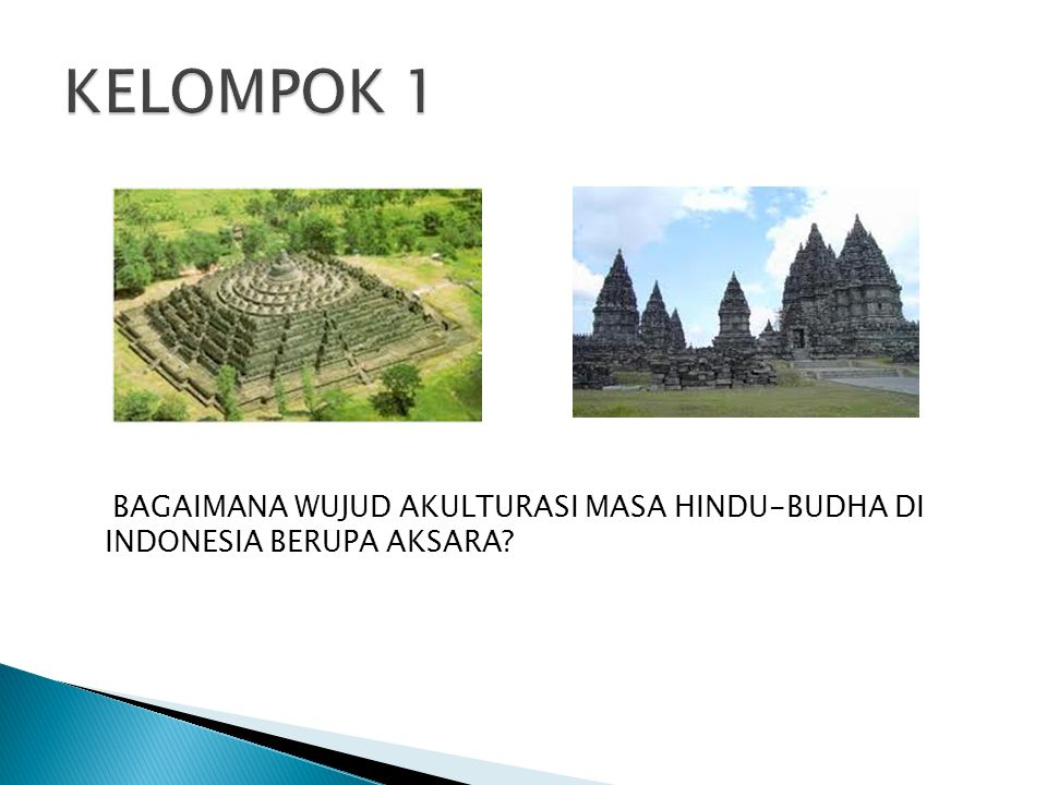 KELOMPOK 1 BAGAIMANA WUJUD AKULTURASI MASA HINDU-BUDHA DI INDONESIA BERUPA AKSARA