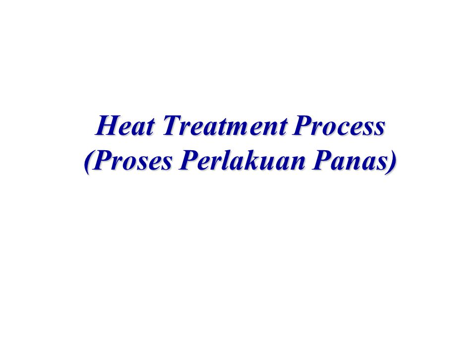 Heat Treatment Process (Proses Perlakuan Panas)