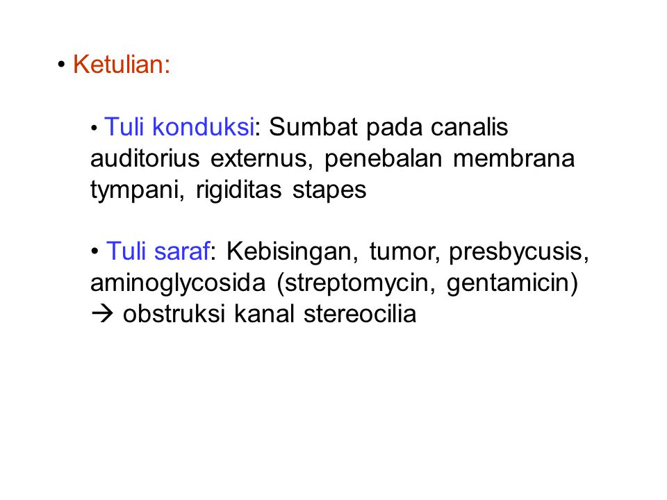 Ketulian: Tuli konduksi: Sumbat pada canalis auditorius externus, penebalan membrana tympani, rigiditas stapes.
