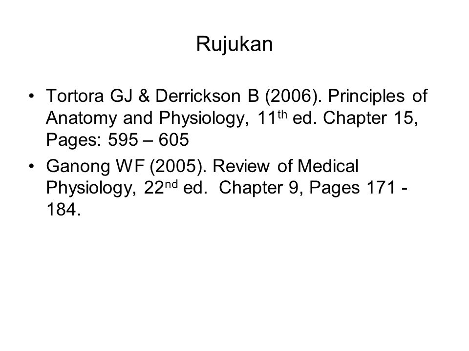 Rujukan Tortora GJ & Derrickson B (2006). Principles of Anatomy and Physiology, 11th ed. Chapter 15, Pages: 595 – 605.