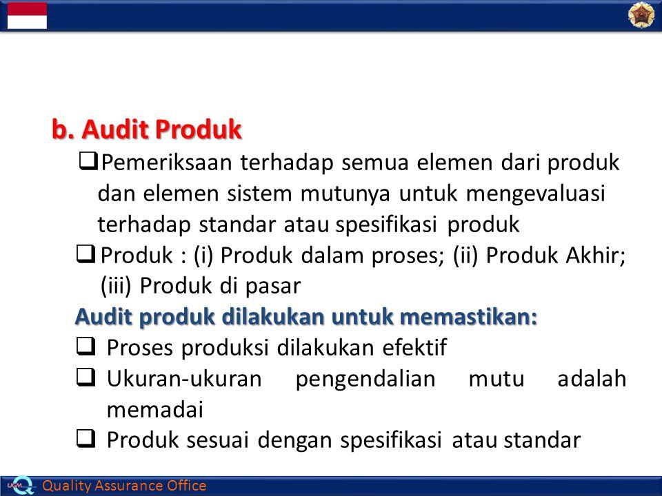 b. Audit Produk Pemeriksaan terhadap semua elemen dari produk dan elemen sistem mutunya untuk mengevaluasi terhadap standar atau spesifikasi produk.