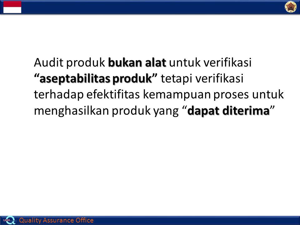 Audit produk bukan alat untuk verifikasi aseptabilitas produk tetapi verifikasi terhadap efektifitas kemampuan proses untuk menghasilkan produk yang dapat diterima