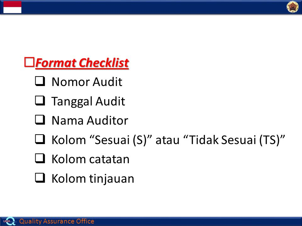 Format Checklist Nomor Audit. Tanggal Audit. Nama Auditor. Kolom Sesuai (S) atau Tidak Sesuai (TS)